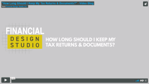 [Video] How Long Should I Keep My Tax Returns & Documents?