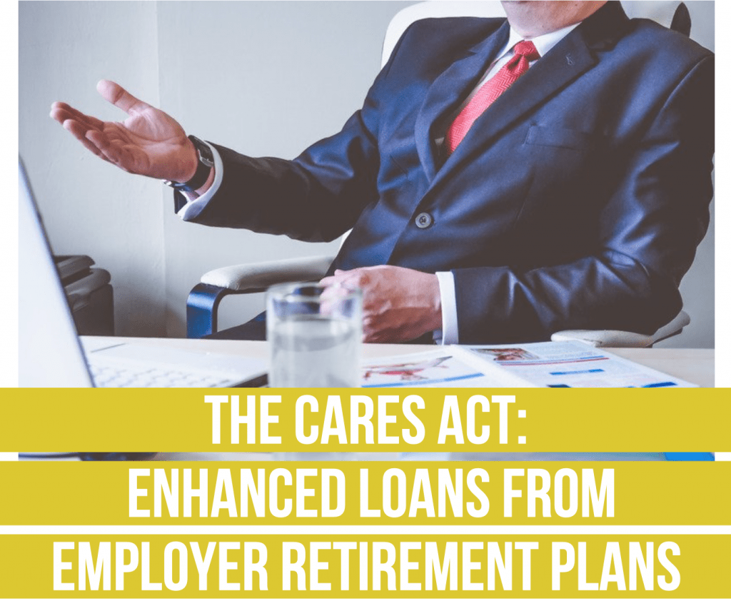 The CARES Act- Enhanced Loans From Employer Retirement Plans fee only financial advisor deer park barrington chicago draft
