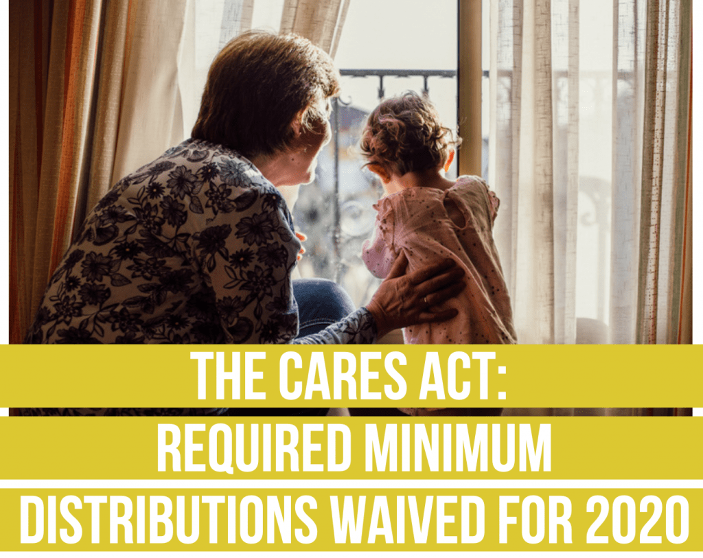 The CARES Act-Required Minimum Distributions Waived For 2020 fee only financial advisor deer park barrington chicago draft