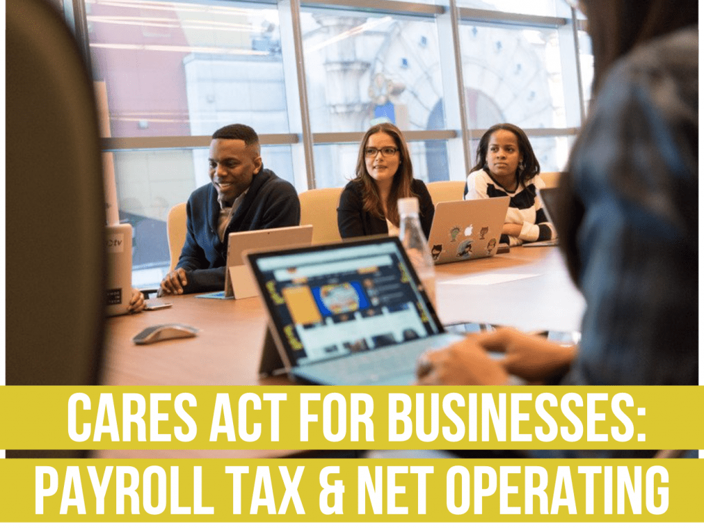 CARES Act For Businesses: Payroll Tax & Net Operating